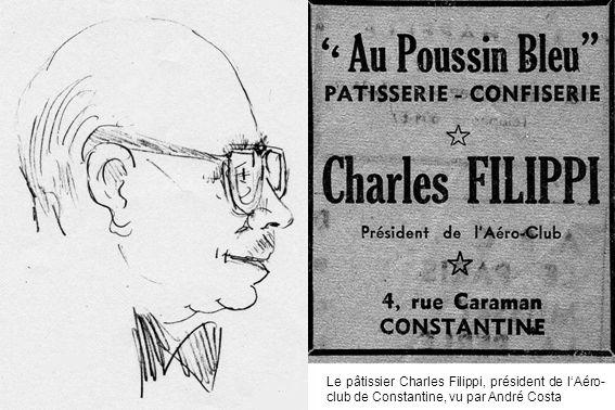 Le pâtissier Charles Filippi, président de l'Aéro-club de Constantine, vu par André Costa