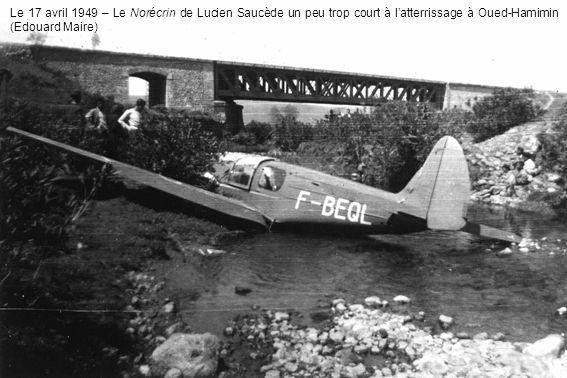 Le 17 avril 1949 – Le Norécrin de Lucien Saucède un peu trop court à l'atterrissage à Oued-Hamimin (Edouard Maire)