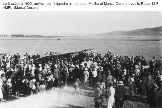 Le 8 octobre 1933, arrivée, sur l'hippodrome, de Jean Meilhe et Marcel Durand avec le Potez 43 F-AMPL (Marcel Durand)