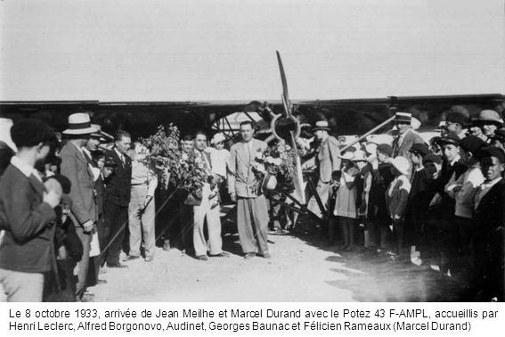 Le 8 octobre 1933, arrivée de Jean Meilhe et Marcel Durand avec le Potez 43 F-AMPL, accueillis par Henri Leclerc, Alfred Borgonovo, Audinet, Georges Baunac et Félicien Rameaux (Marcel Durand)