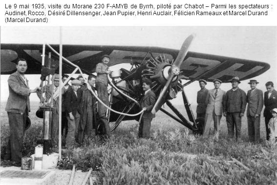 Le 9 mai 1935, visite du Morane 230 F-AMYB de Byrrh, piloté par Chabot – Parmi les spectateurs : Audinet, Rocco, Désiré Dillensenger, Jean Pupier, Henri Auclair, Félicien Rameaux et Marcel Durand