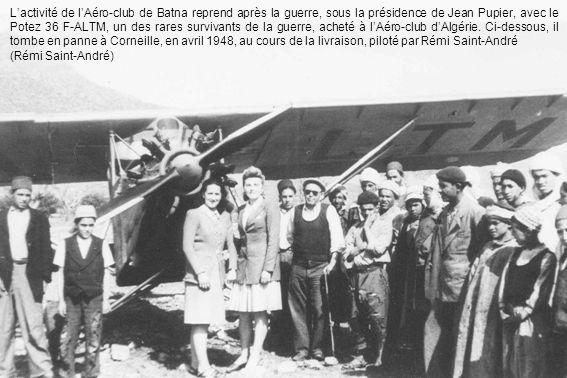 L'activité de l'Aéro-club de Batna reprend après la guerre, sous la présidence de Jean Pupier, avec le Potez 36 F-ALTM, un des rares survivants de la guerre, acheté à l'Aéro-club d'Algérie. Ci-dessous, il tombe en panne à Corneille, en avril 1948, au cours de la livraison, piloté par Rémi Saint-André