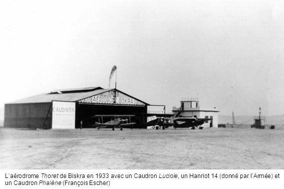 L'aérodrome Thoret de Biskra en 1933 avec un Caudron Luciole, un Hanriot 14 (donné par l'Armée) et un Caudron Phalène (François Escher)