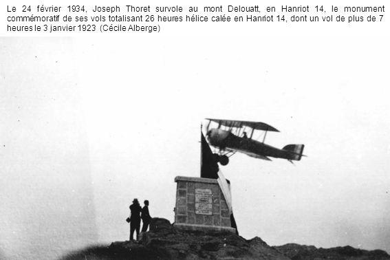 Le 24 février 1934, Joseph Thoret survole au mont Delouatt, en Hanriot 14, le monument commémoratif de ses vols totalisant 26 heures hélice calée en Hanriot 14, dont un vol de plus de 7 heures le 3 janvier 1923 (Cécile Alberge)