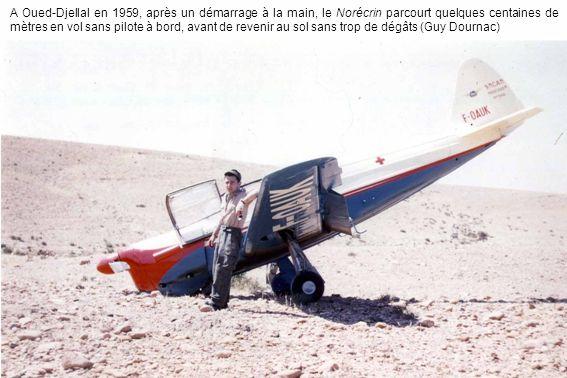 A Oued-Djellal en 1959, après un démarrage à la main, le Norécrin parcourt quelques centaines de mètres en vol sans pilote à bord, avant de revenir au sol sans trop de dégâts (Guy Dournac)