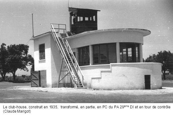 Le club-house, construit en 1935, transformé, en partie, en PC du PA 29ème DI et en tour de contrôle (Claude Marigot)