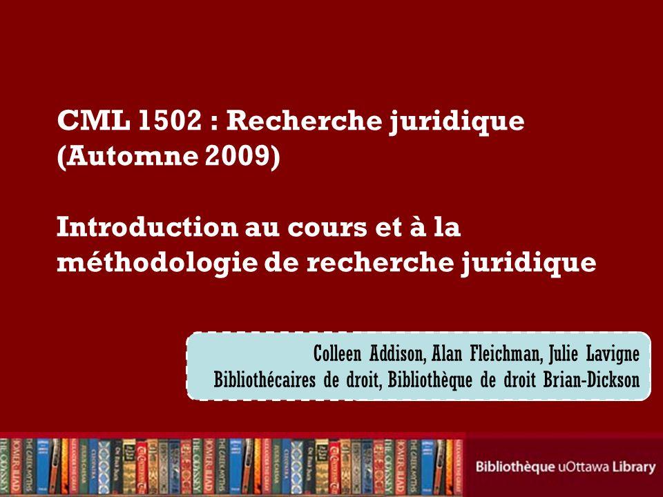CML 1502 : Recherche juridique (Automne 2009) Introduction au cours et à la méthodologie de recherche juridique