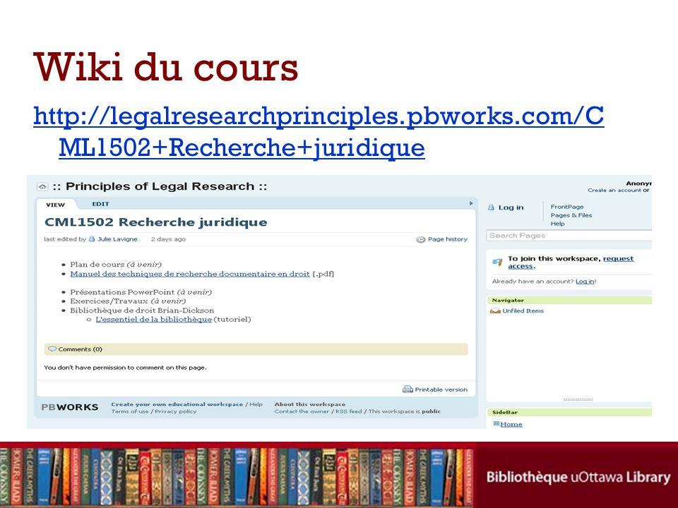 Wiki du cours http://legalresearchprinciples.pbworks.com/CML1502+Recherche+juridique