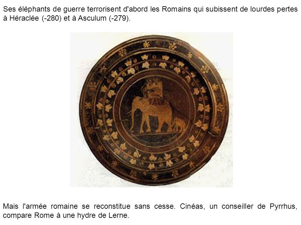 Ses éléphants de guerre terrorisent d abord les Romains qui subissent de lourdes pertes à Héraclée (-280) et à Asculum (-279).