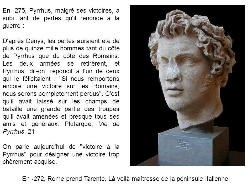 En -275, Pyrrhus, malgré ses victoires, a subi tant de pertes qu il renonce à la guerre :