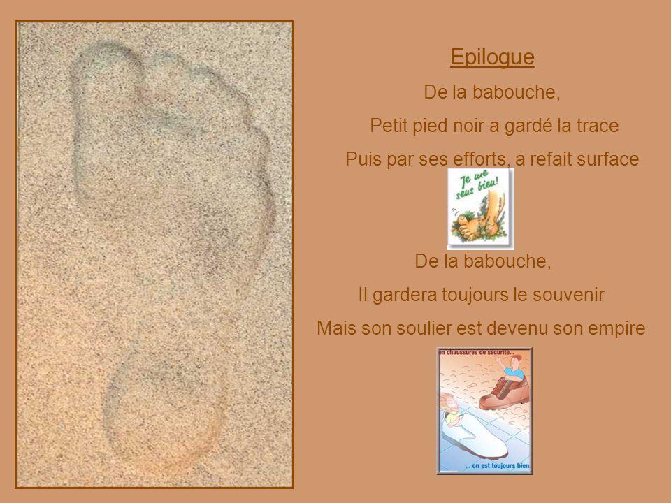 Epilogue De la babouche, Petit pied noir a gardé la trace