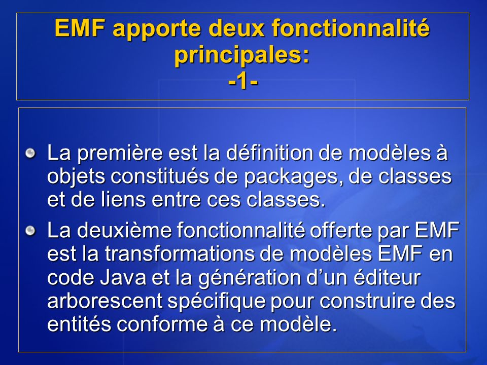 EMF apporte deux fonctionnalité principales: -1-