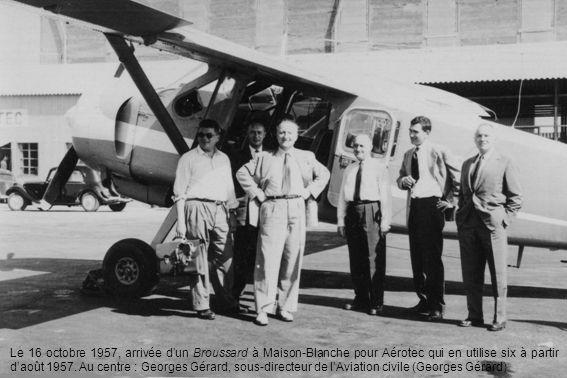 Le 16 octobre 1957, arrivée d'un Broussard à Maison-Blanche pour Aérotec qui en utilise six à partir d'août 1957.