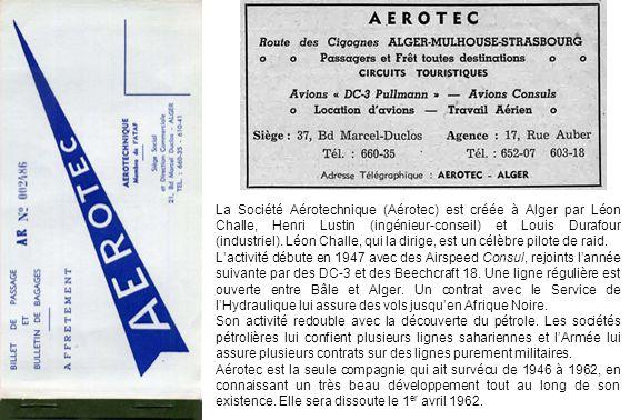 La Société Aérotechnique (Aérotec) est créée à Alger par Léon Challe, Henri Lustin (ingénieur-conseil) et Louis Durafour (industriel). Léon Challe, qui la dirige, est un célèbre pilote de raid.