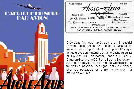Créé dans l'immédiat après guerre par l'industriel Sylvain Floirat, Aigle Azur, basé à Nice, s'est intéressé au transport entre la métropole et l'Afrique du Nord avec un matériel très varié allant du Ju 52 au Douglas DC-6 en passant, entre autre, par le Caudron Goéland, le DC-3 et le Boeing Stratoliner.