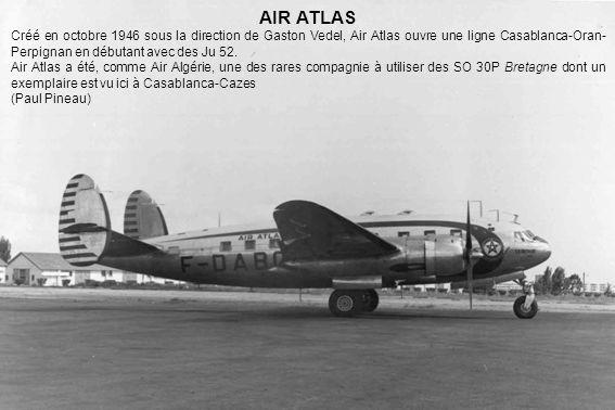 AIR ATLAS Créé en octobre 1946 sous la direction de Gaston Vedel, Air Atlas ouvre une ligne Casablanca-Oran-Perpignan en débutant avec des Ju 52.