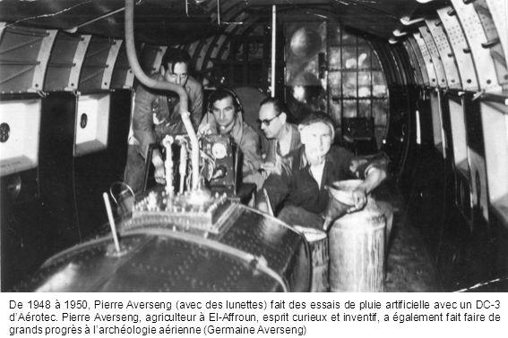 De 1948 à 1950, Pierre Averseng (avec des lunettes) fait des essais de pluie artificielle avec un DC-3 d'Aérotec.