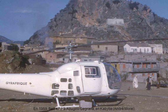 En 1959, Bell 47 J à Aougini-Gegrane, en Kabylie (André Morel)