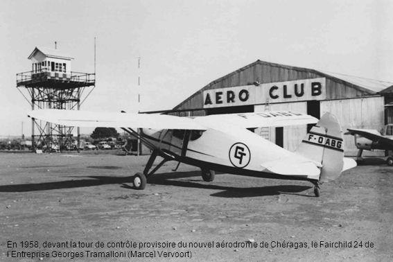 En 1958, devant la tour de contrôle provisoire du nouvel aérodrome de Chéragas, le Fairchild 24 de l'Entreprise Georges Tramalloni (Marcel Vervoort)