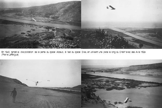 En 1943, tentative d'exploitation de la pente du djebel Aïzeub, à l'est du djebel Diss, en utilisant une piste le long du Chélif avec des Avia 152a