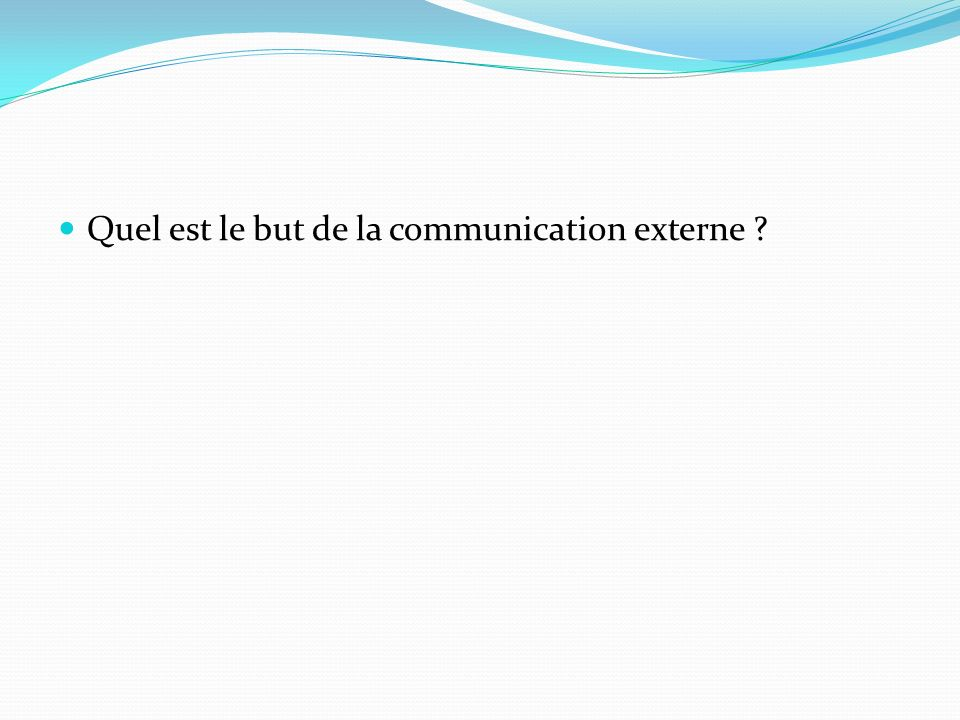 Quel est le but de la communication externe