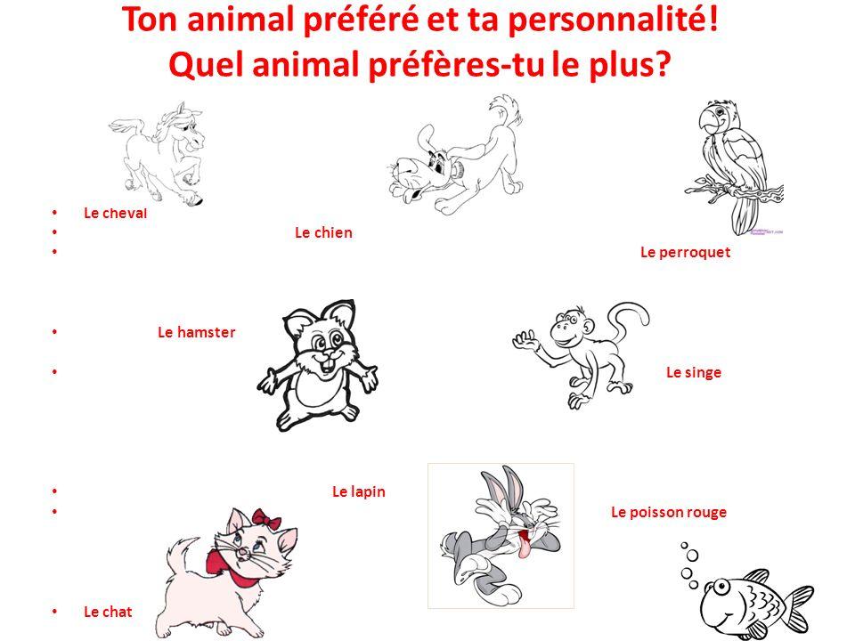 Ton animal préféré et ta personnalité! Quel animal préfères-tu le plus