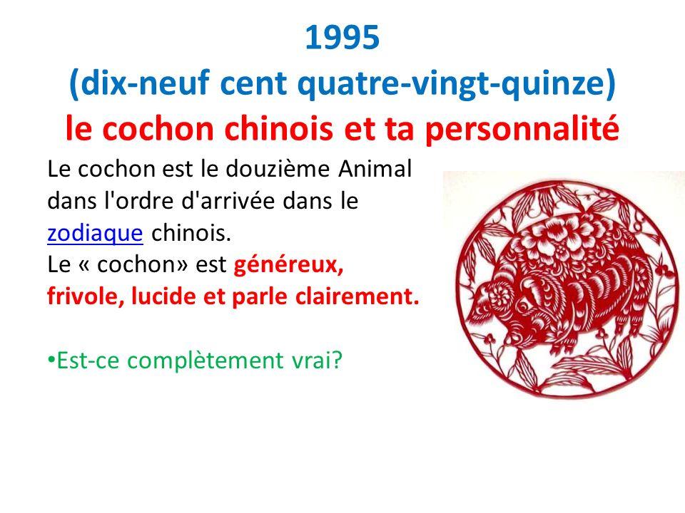 1995 (dix-neuf cent quatre-vingt-quinze) le cochon chinois et ta personnalité