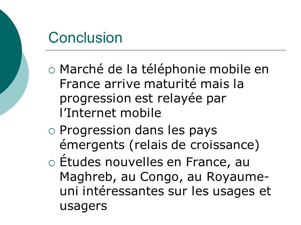 ConclusionMarché de la téléphonie mobile en France arrive maturité mais la progression est relayée par l'Internet mobile.