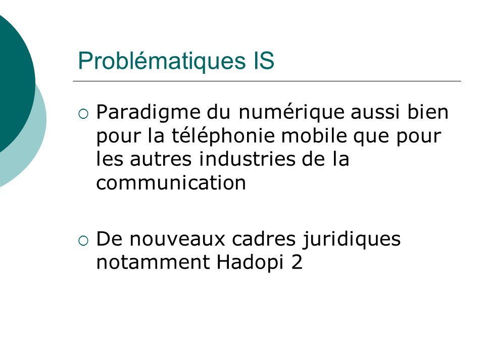 Problématiques IS Paradigme du numérique aussi bien pour la téléphonie mobile que pour les autres industries de la communication.