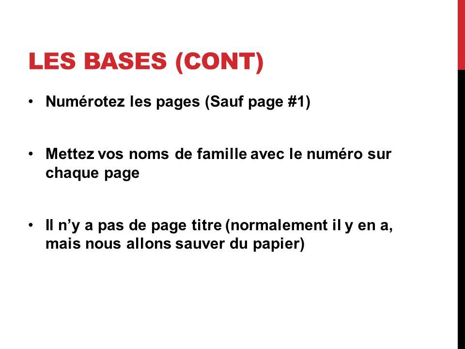 Les bases (cont) Numérotez les pages (Sauf page #1)