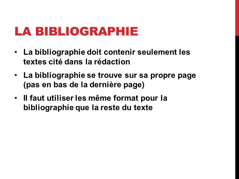 La bibliographie La bibliographie doit contenir seulement les textes cité dans la rédaction.
