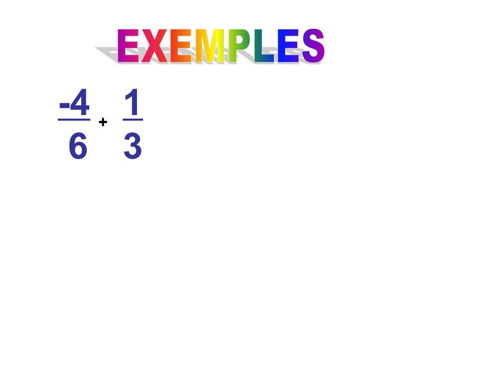 EXEMPLES -4 6 1 3 +