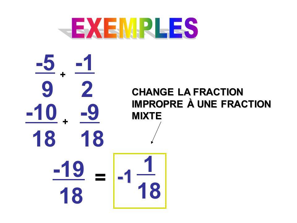 EXEMPLES-5. 9. -1. 2. + CHANGE LA FRACTION IMPROPRE À UNE FRACTION MIXTE. -10. 18. -9. 18. + 1. 18.