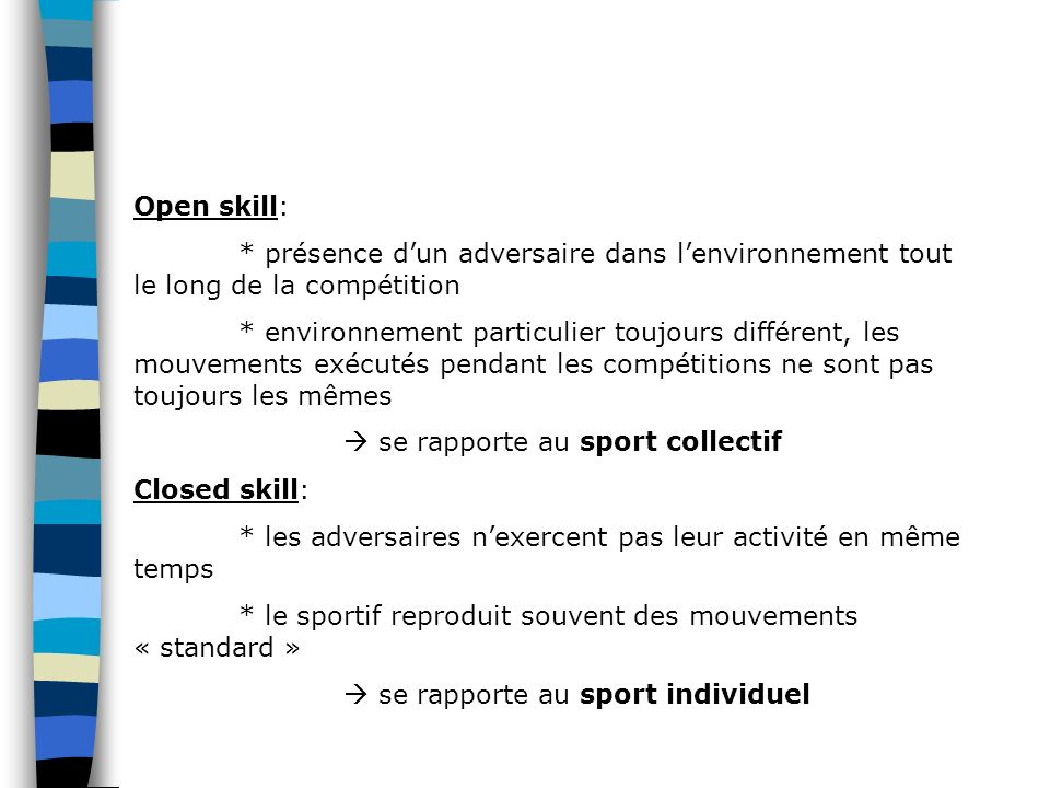Open skill: * présence d'un adversaire dans l'environnement tout le long de la compétition.
