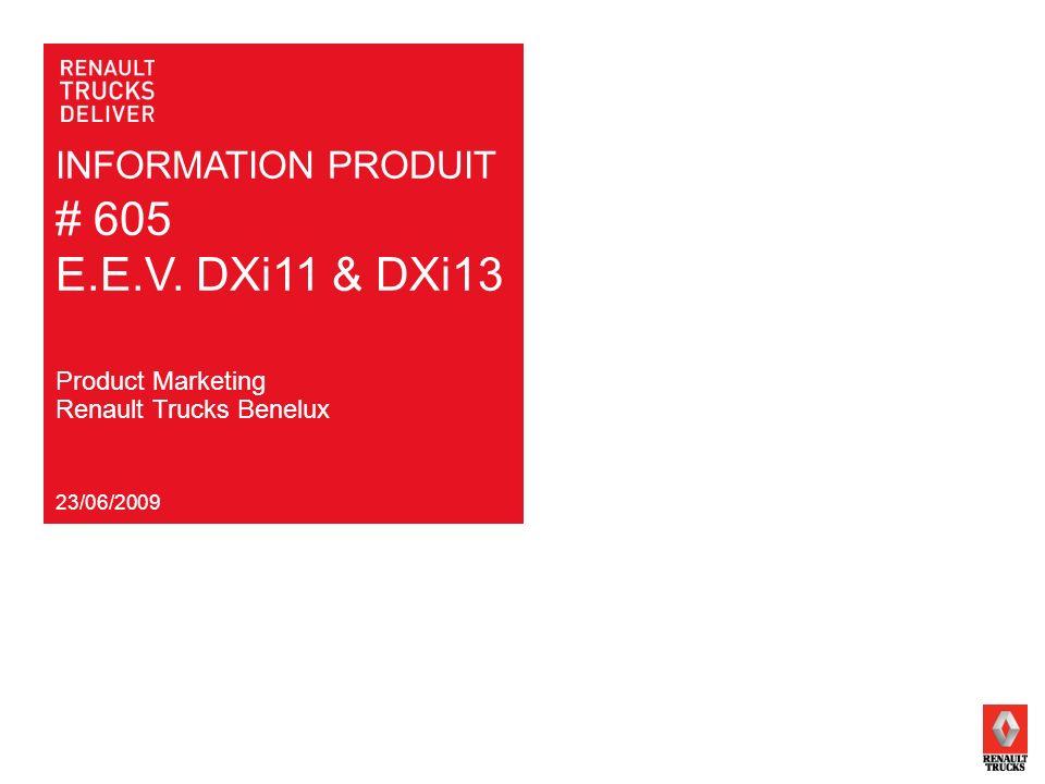 INFORMATION PRODUIT # 605 E.E.V. DXi11 & DXi13