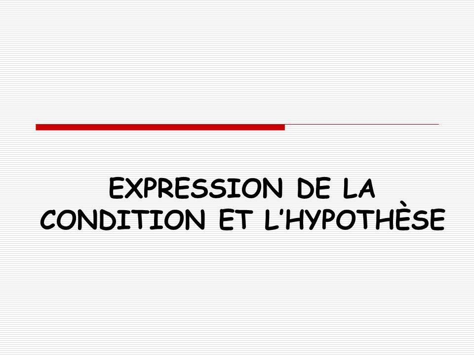 EXPRESSION DE LA CONDITION ET L'HYPOTHÈSE