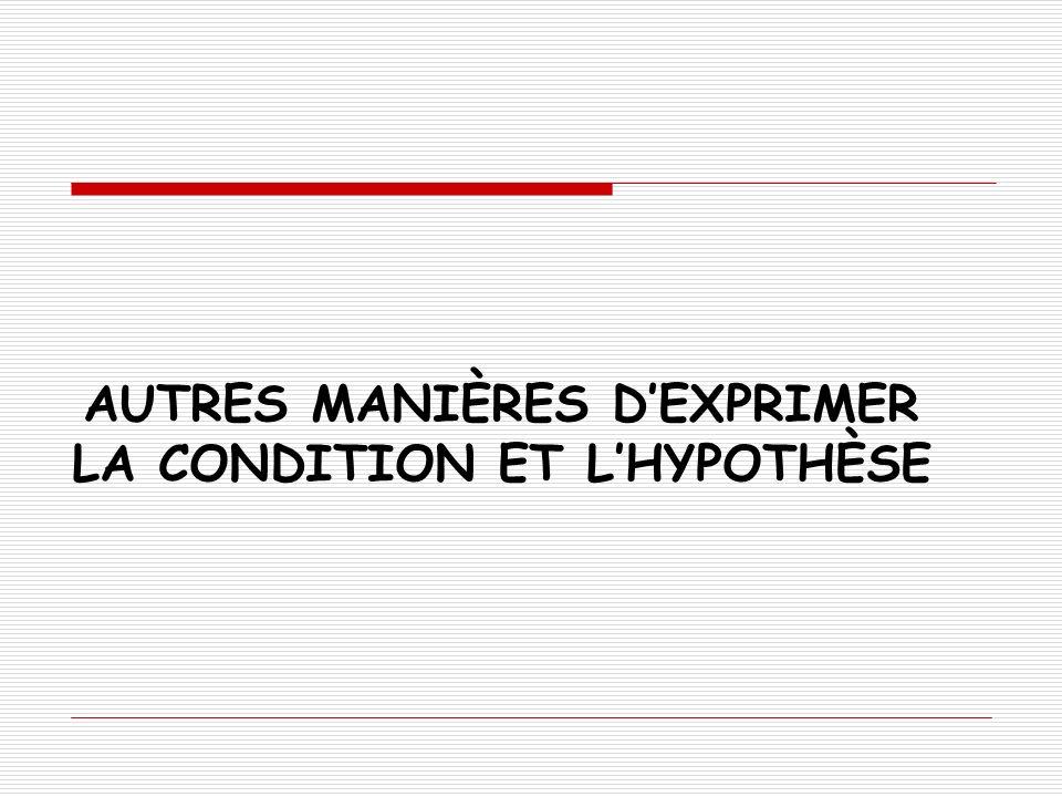 AUTRES MANIÈRES D'EXPRIMER LA CONDITION ET L'HYPOTHÈSE