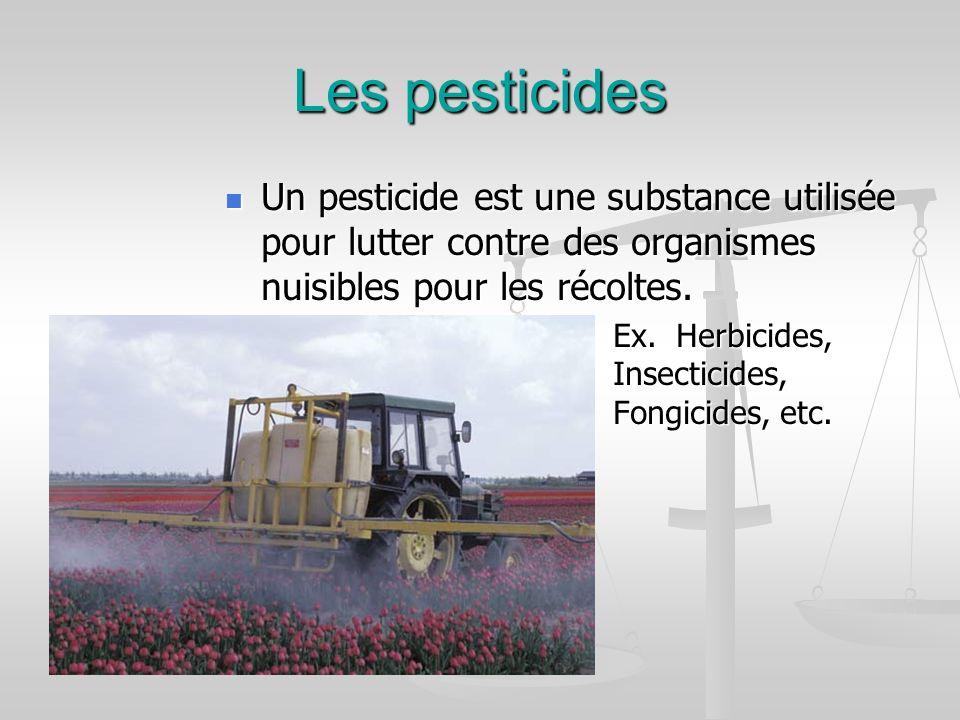 Les pesticides Un pesticide est une substance utilisée pour lutter contre des organismes nuisibles pour les récoltes.