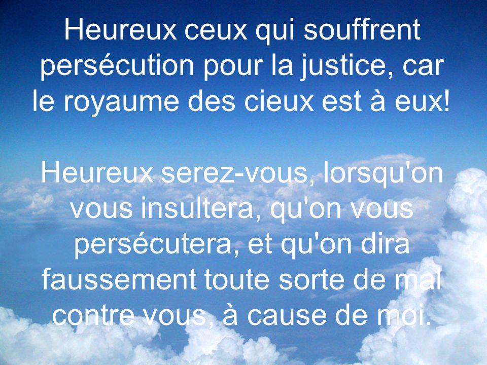 Heureux ceux qui souffrent persécution pour la justice, car le royaume des cieux est à eux.