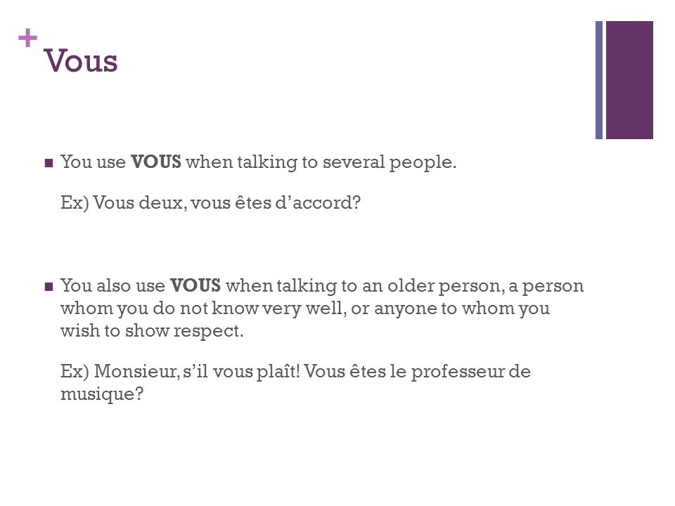 Vous You use VOUS when talking to several people.