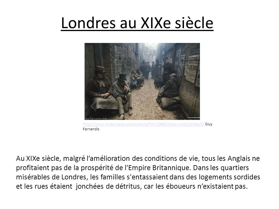 Londres au XIXe siècle http://www.linternaute.com/cinema/film/2946/oliver-twist/photo/4/ Guy Ferrandis.