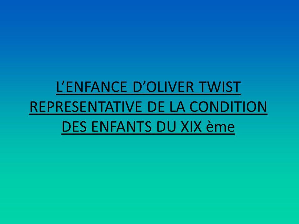 L'ENFANCE D'OLIVER TWIST REPRESENTATIVE DE LA CONDITION DES ENFANTS DU XIX ème