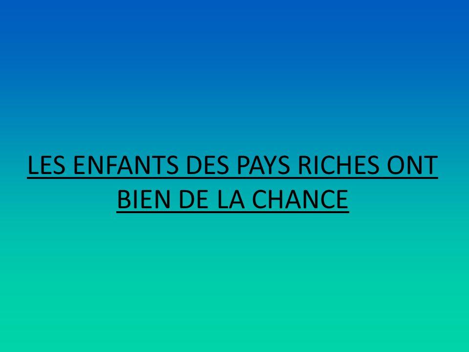 LES ENFANTS DES PAYS RICHES ONT BIEN DE LA CHANCE
