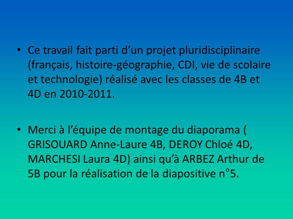 Ce travail fait parti d'un projet pluridisciplinaire (français, histoire-géographie, CDI, vie de scolaire et technologie) réalisé avec les classes de 4B et 4D en 2010-2011.