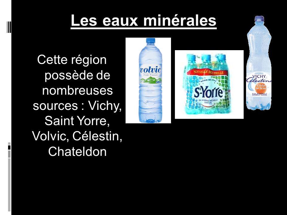Les eaux minérales Cette région possède de nombreuses sources : Vichy, Saint Yorre, Volvic, Célestin, Chateldon.