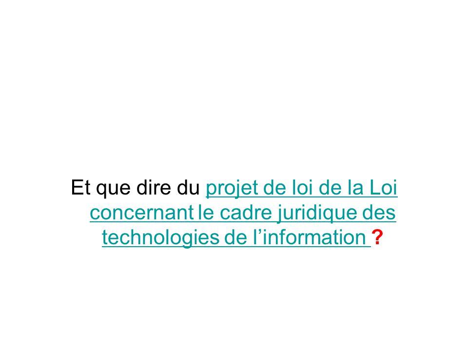 Et que dire du projet de loi de la Loi concernant le cadre juridique des technologies de l'information