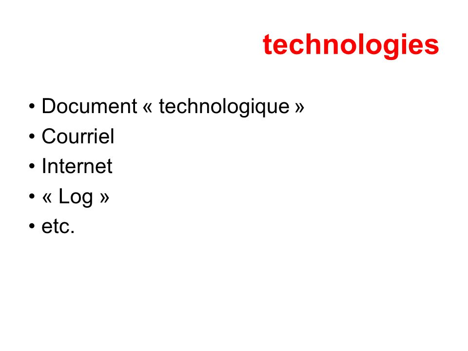 technologies Document « technologique » Courriel Internet « Log » etc.