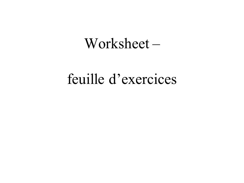 Worksheet – feuille d'exercices