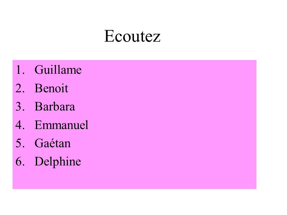 Ecoutez Guillame Benoit Barbara Emmanuel Gaétan Delphine