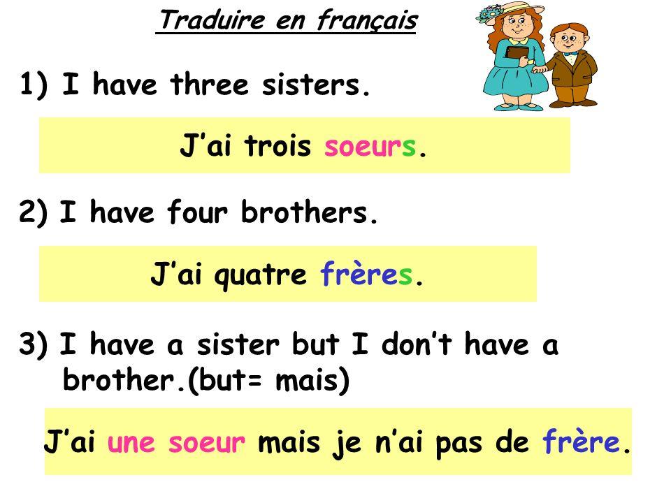J'ai une soeur mais je n'ai pas de frère.